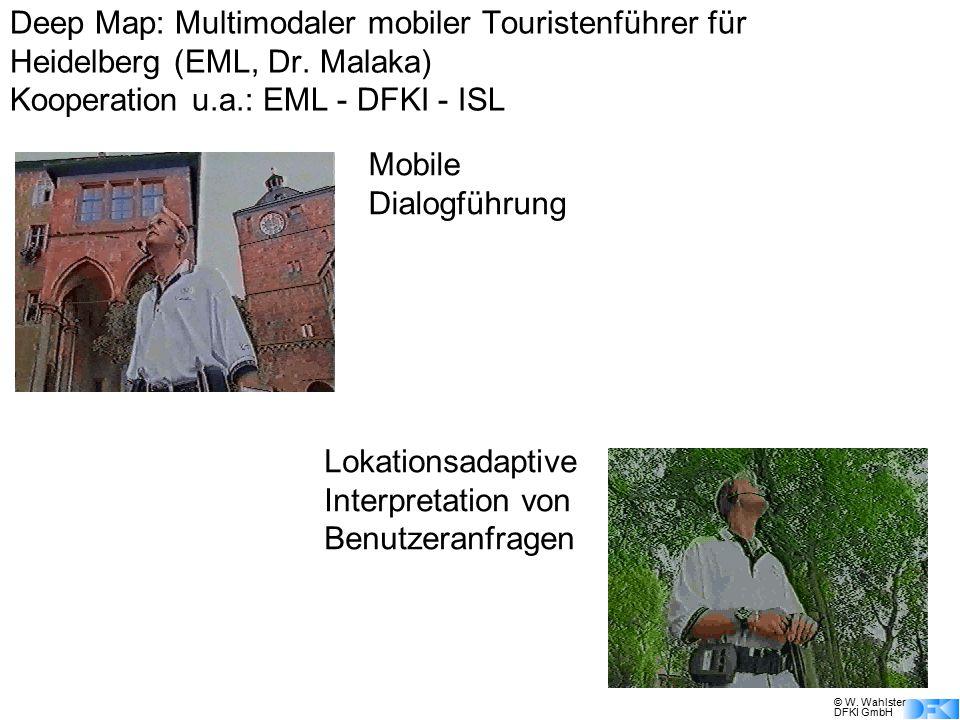 © W. Wahlster DFKI GmbH Deep Map: Multimodaler mobiler Touristenführer für Heidelberg (EML, Dr. Malaka) Kooperation u.a.: EML - DFKI - ISL Mobile Dial
