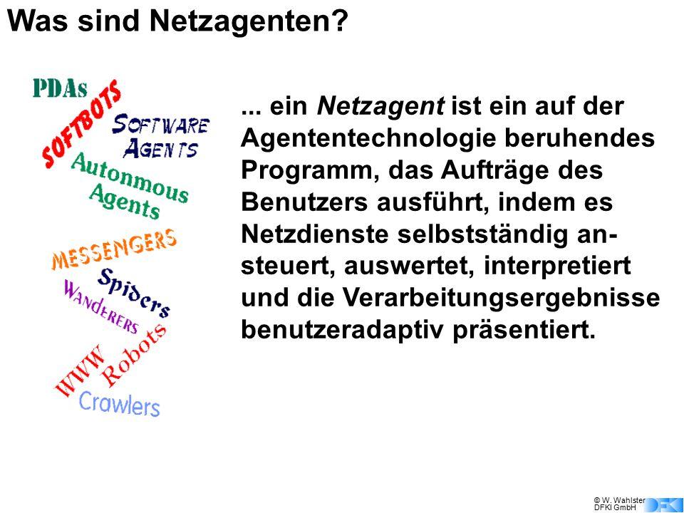 © W. Wahlster DFKI GmbH... ein Netzagent ist ein auf der Agententechnologie beruhendes Programm, das Aufträge des Benutzers ausführt, indem es Netzdie