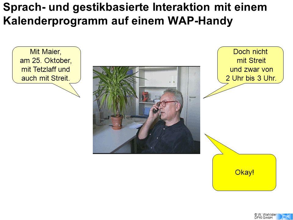 © W. Wahlster DFKI GmbH Mit Maier, am 25. Oktober, mit Tetzlaff und auch mit Streit. Doch nicht mit Streit und zwar von 2 Uhr bis 3 Uhr. Okay! Sprach-