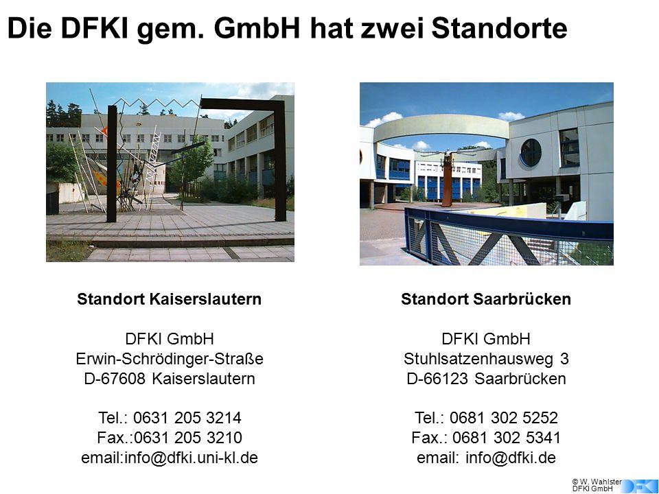 © W. Wahlster DFKI GmbH Standort Kaiserslautern DFKI GmbH Erwin-Schrödinger-Straße D-67608 Kaiserslautern Tel.: 0631 205 3214 Fax.:0631 205 3210 email