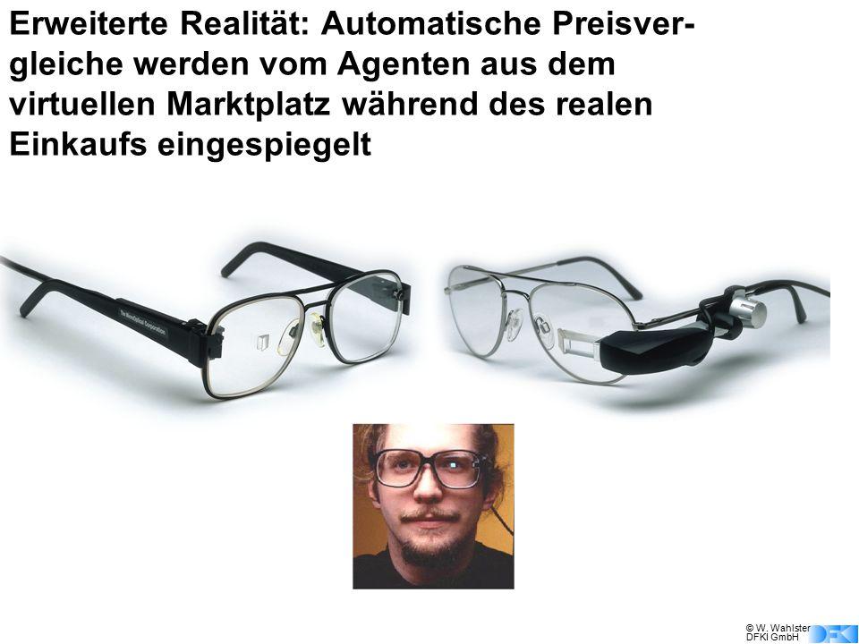 © W. Wahlster DFKI GmbH Erweiterte Realität: Automatische Preisver- gleiche werden vom Agenten aus dem virtuellen Marktplatz während des realen Einkau