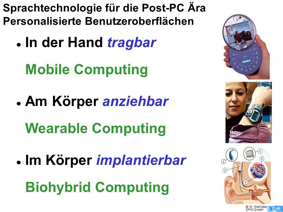 © W. Wahlster DFKI GmbH Sprachtechnologie für die Post-PC Ära Personalisierte Benutzeroberflächen In der Hand tragbar Mobile Computing Am Körper anzie