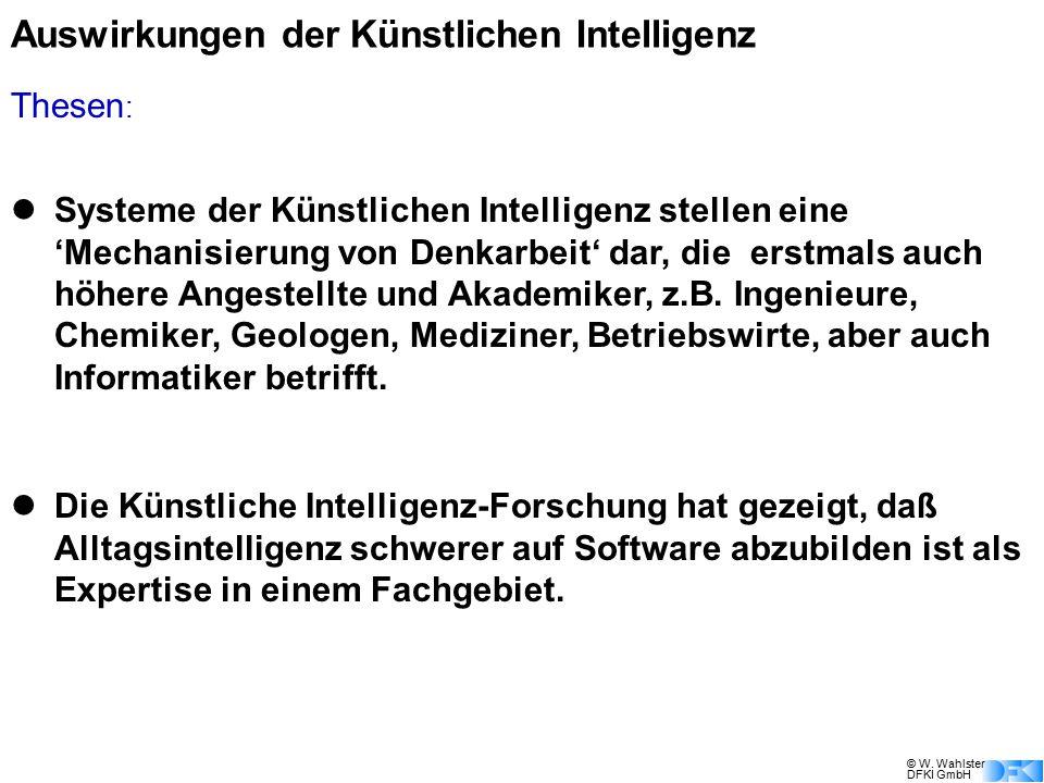 © W. Wahlster DFKI GmbH Auswirkungen der Künstlichen Intelligenz Systeme der Künstlichen Intelligenz stellen eine 'Mechanisierung von Denkarbeit' dar,