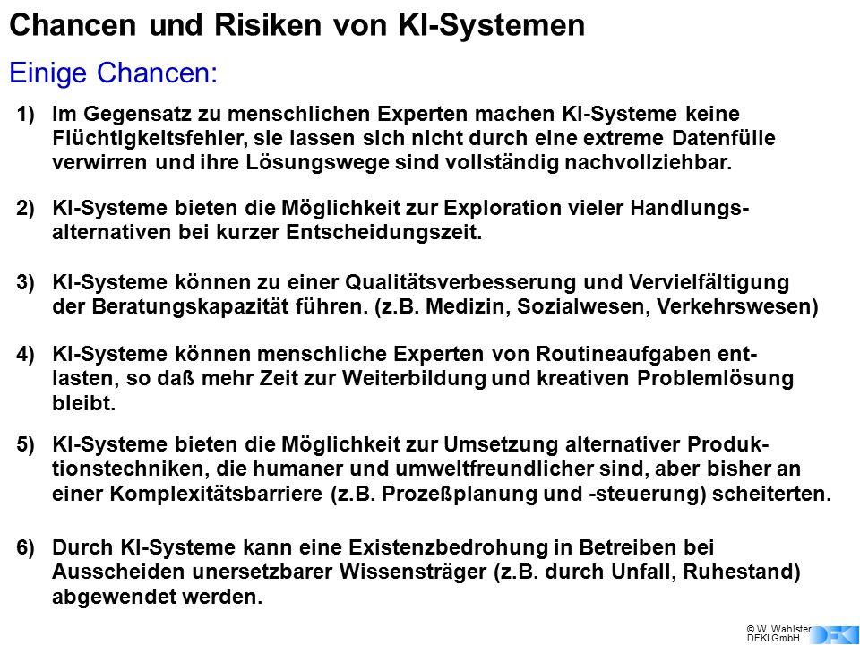 © W. Wahlster DFKI GmbH Chancen und Risiken von KI-Systemen 1)Im Gegensatz zu menschlichen Experten machen KI-Systeme keine Flüchtigkeitsfehler, sie l