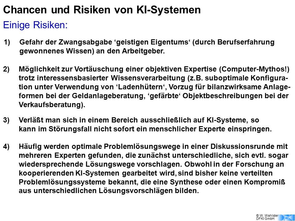 © W. Wahlster DFKI GmbH Chancen und Risiken von KI-Systemen 1)Gefahr der Zwangsabgabe 'geistigen Eigentums' (durch Berufserfahrung gewonnenes Wissen)