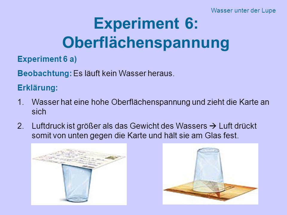 Experiment 6: Oberflächenspannung Experiment 6 a) Beobachtung: Es läuft kein Wasser heraus.
