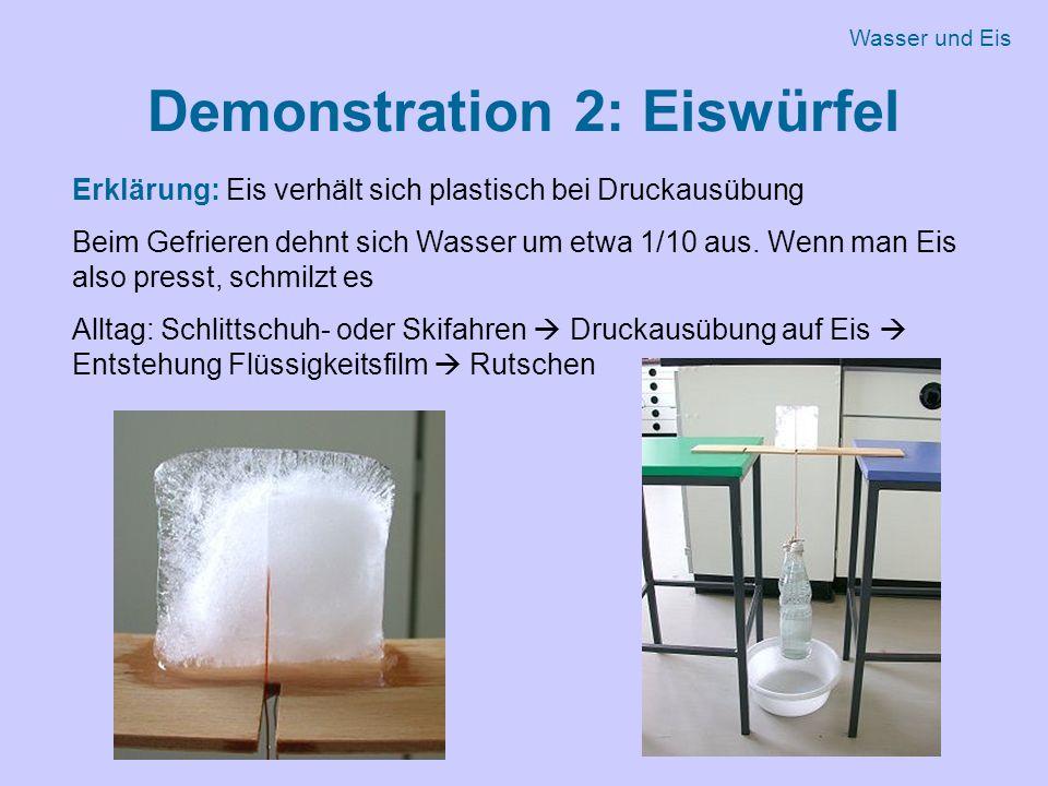 Demonstration 2: Eiswürfel Erklärung: Eis verhält sich plastisch bei Druckausübung Beim Gefrieren dehnt sich Wasser um etwa 1/10 aus.
