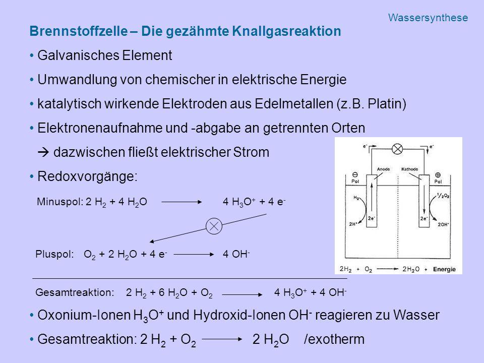 Brennstoffzelle – Die gezähmte Knallgasreaktion Galvanisches Element Umwandlung von chemischer in elektrische Energie katalytisch wirkende Elektroden aus Edelmetallen (z.B.