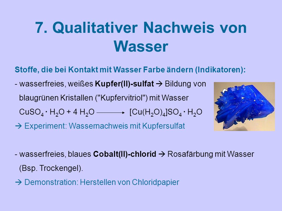 7. Qualitativer Nachweis von Wasser Stoffe, die bei Kontakt mit Wasser Farbe ändern (Indikatoren): - wasserfreies, weißes Kupfer(II)-sulfat  Bildung