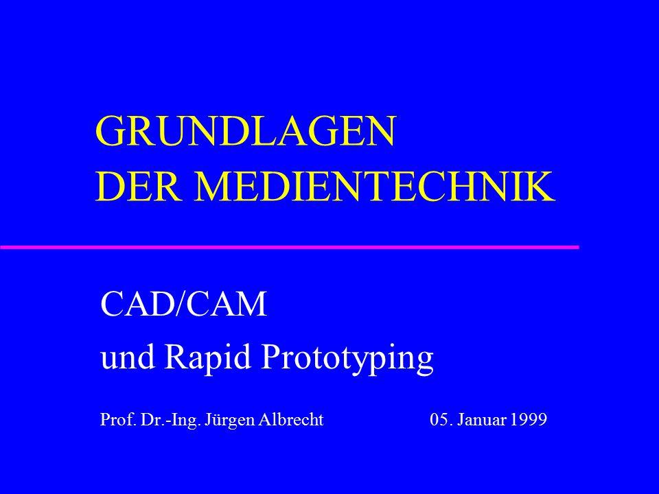 GRUNDLAGEN DER MEDIENTECHNIK CAD/CAM und Rapid Prototyping Prof.