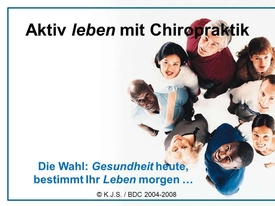 Aktiv leben mit Chiropraktik Die Wahl: Gesundheit heute, bestimmt Ihr Leben morgen … © K.J.S.