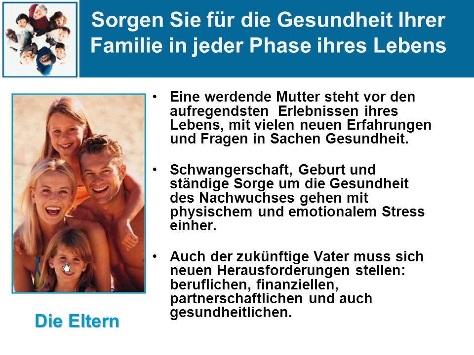 Sorgen Sie für die Gesundheit Ihrer Familie in jeder Phase ihres Lebens Eine werdende Mutter steht vor den aufregendsten Erlebnissen ihres Lebens, mit vielen neuen Erfahrungen und Fragen in Sachen Gesundheit.
