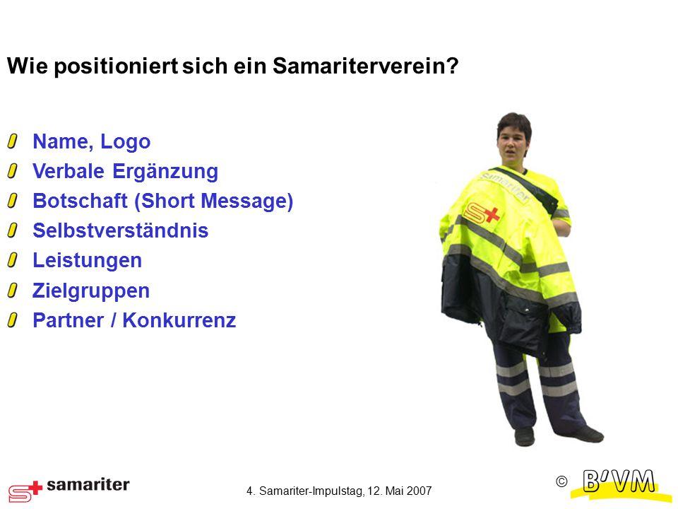 Ⓒ 4. Samariter-Impulstag, 12. Mai 2007 Wie positioniert sich ein Samariterverein.
