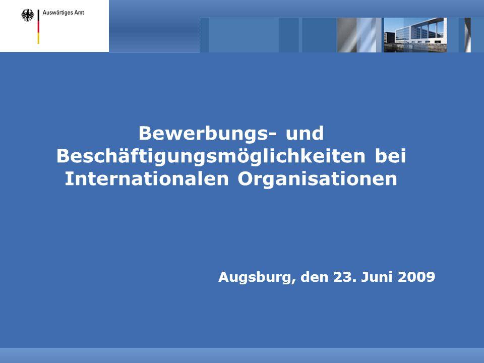Bewerbungs- und Beschäftigungsmöglichkeiten bei Internationalen Organisationen Augsburg, den 23. Juni 2009