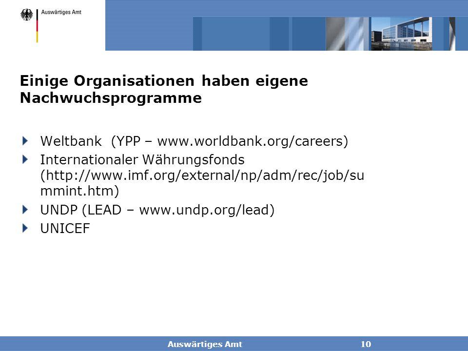 Auswärtiges Amt10 Einige Organisationen haben eigene Nachwuchsprogramme Weltbank (YPP – www.worldbank.org/careers) Internationaler Währungsfonds (http