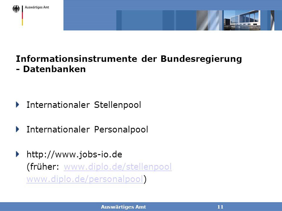 Auswärtiges Amt11 Informationsinstrumente der Bundesregierung - Datenbanken Internationaler Stellenpool Internationaler Personalpool http://www.jobs-i