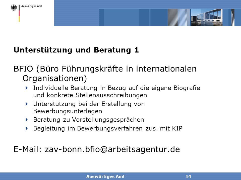 Auswärtiges Amt14 Unterstützung und Beratung 1 BFIO (Büro Führungskräfte in internationalen Organisationen) Individuelle Beratung in Bezug auf die eig