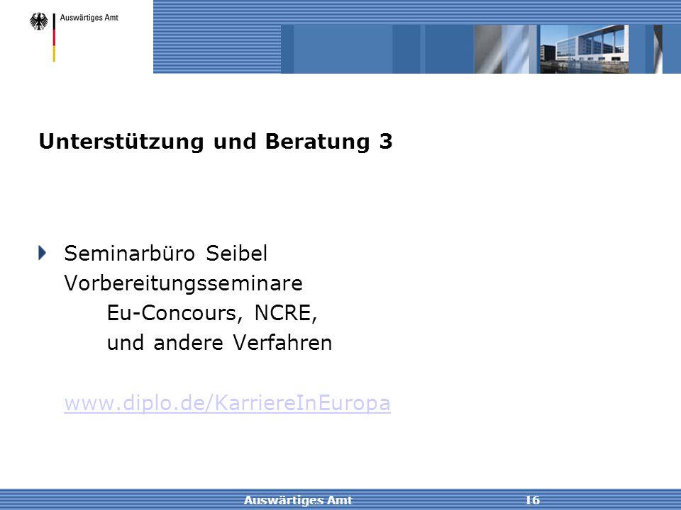 Auswärtiges Amt16 Unterstützung und Beratung 3 Seminarbüro Seibel Vorbereitungsseminare Eu-Concours, NCRE, und andere Verfahren www.diplo.de/KarriereI