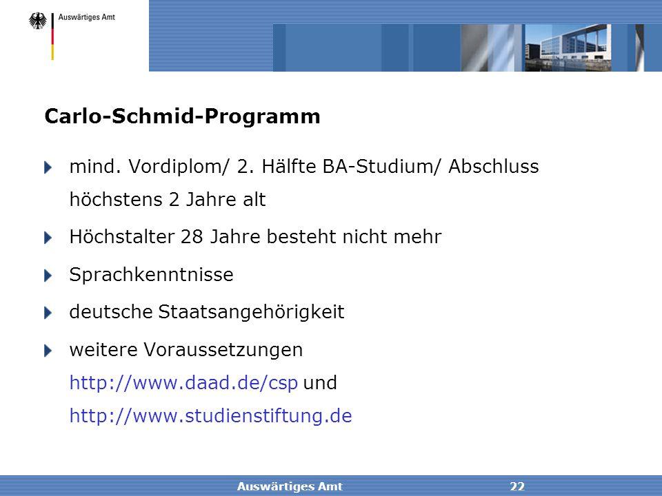 Auswärtiges Amt22 Carlo-Schmid-Programm mind. Vordiplom/ 2. Hälfte BA-Studium/ Abschluss höchstens 2 Jahre alt Höchstalter 28 Jahre besteht nicht mehr