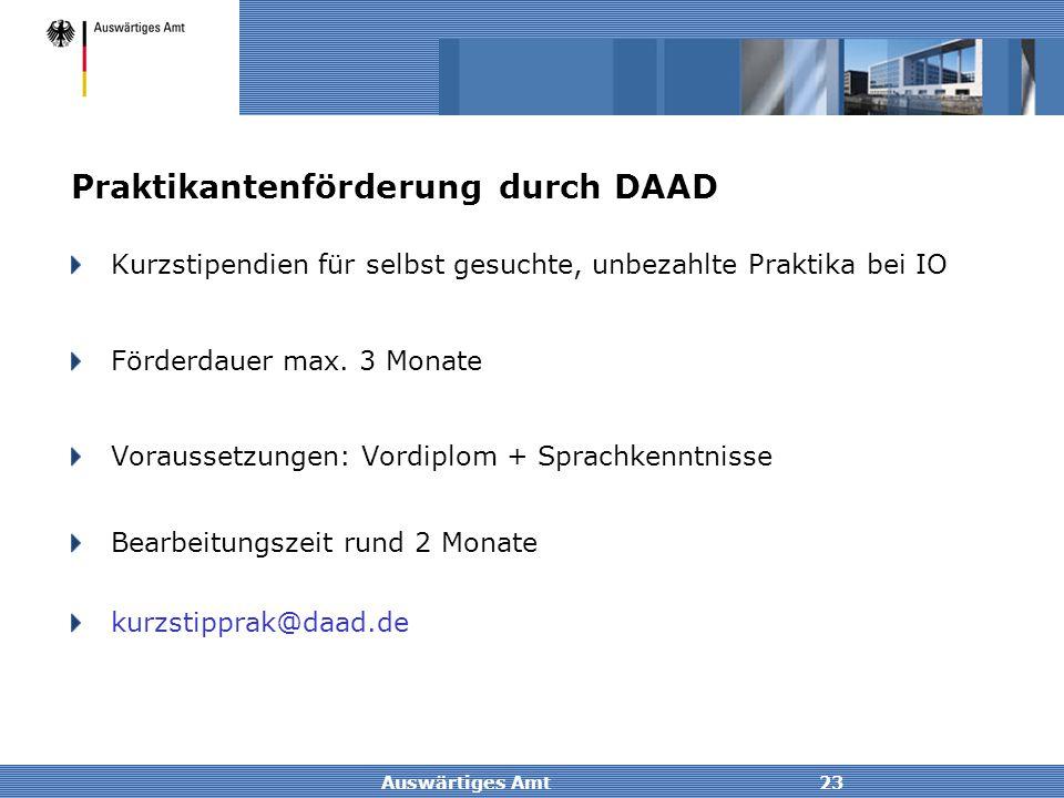 Auswärtiges Amt23 Praktikantenförderung durch DAAD Kurzstipendien für selbst gesuchte, unbezahlte Praktika bei IO Förderdauer max. 3 Monate Voraussetz