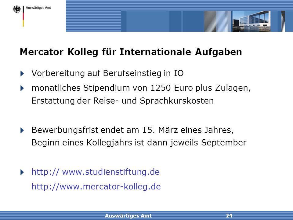 Auswärtiges Amt24 Mercator Kolleg für Internationale Aufgaben Vorbereitung auf Berufseinstieg in IO monatliches Stipendium von 1250 Euro plus Zulagen,