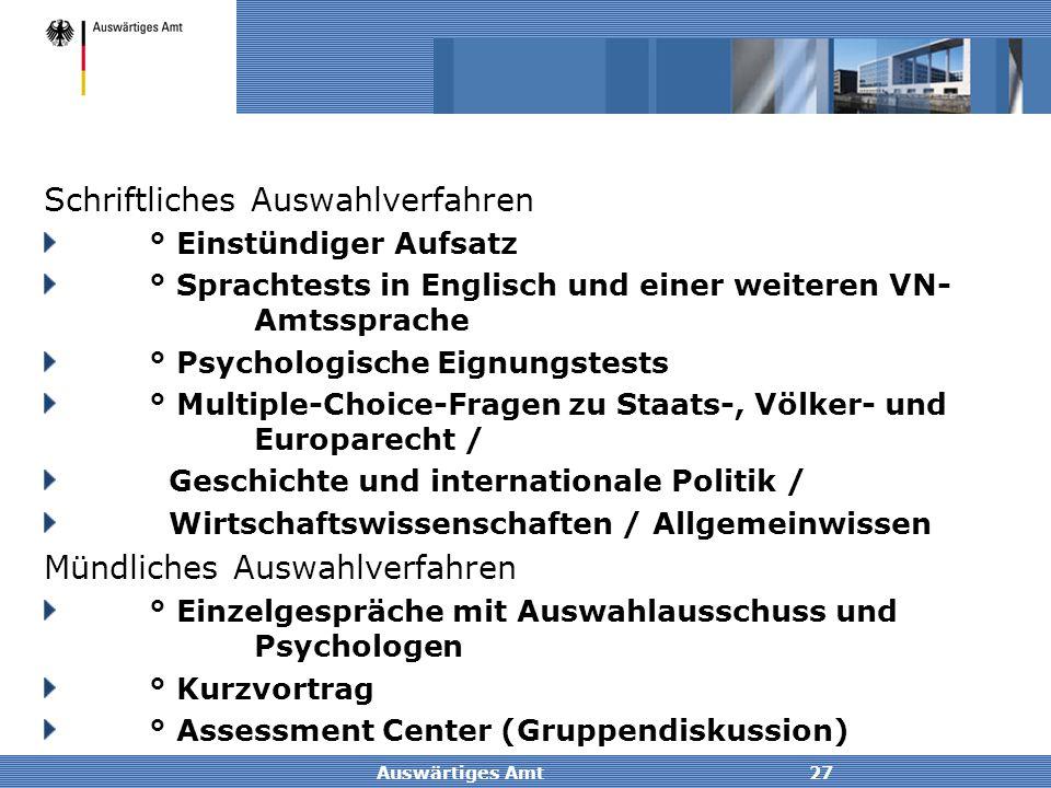 Auswärtiges Amt27 Schriftliches Auswahlverfahren ° Einstündiger Aufsatz ° Sprachtests in Englisch und einer weiteren VN- Amtssprache ° Psychologische