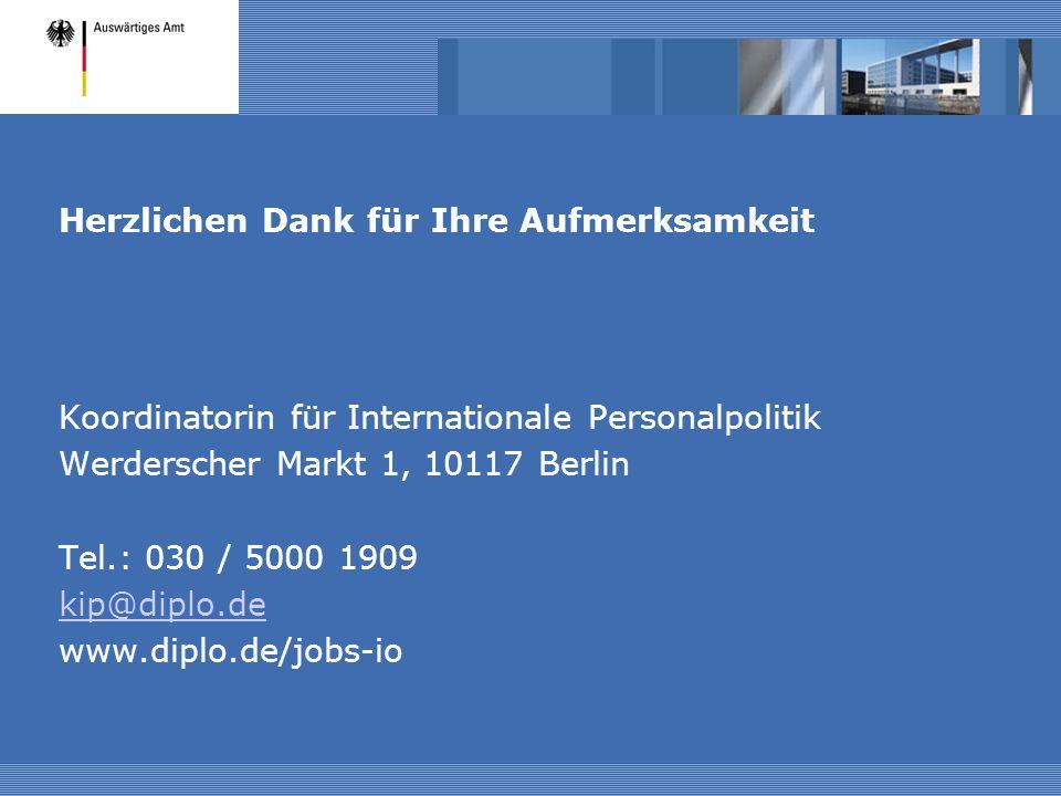 Herzlichen Dank für Ihre Aufmerksamkeit Koordinatorin für Internationale Personalpolitik Werderscher Markt 1, 10117 Berlin Tel.: 030 / 5000 1909 kip@d