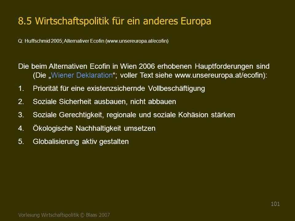 Vorlesung Wirtschaftspolitik © Blaas 2007 101 8.5 Wirtschaftspolitik für ein anderes Europa Q: Huffschmid 2005; Alternativer Ecofin (www.unsereuropa.a