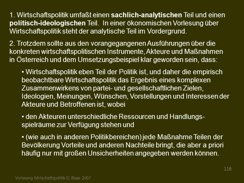 Vorlesung Wirtschaftspolitik © Blaas 2007 116 1. Wirtschaftspolitik umfaßt einen sachlich-analytischen Teil und einen politisch-ideologischen Teil. In