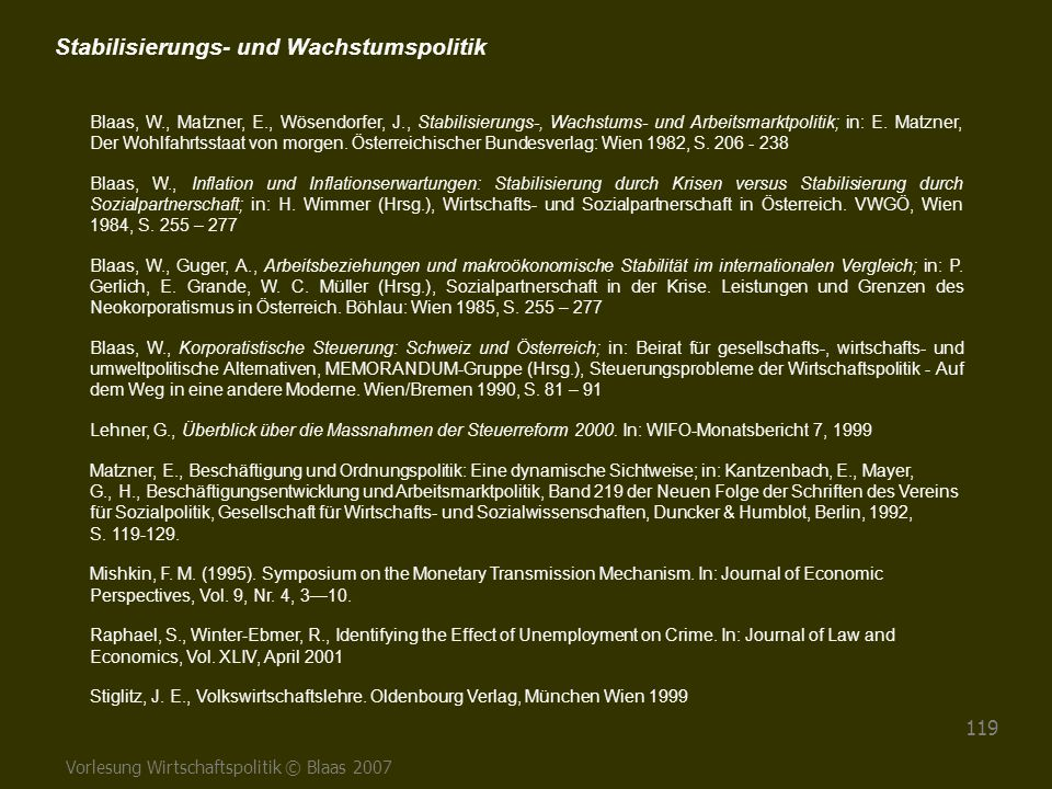 Vorlesung Wirtschaftspolitik © Blaas 2007 119 Blaas, W., Matzner, E., Wösendorfer, J., Stabilisierungs-, Wachstums- und Arbeitsmarktpolitik; in: E. Ma