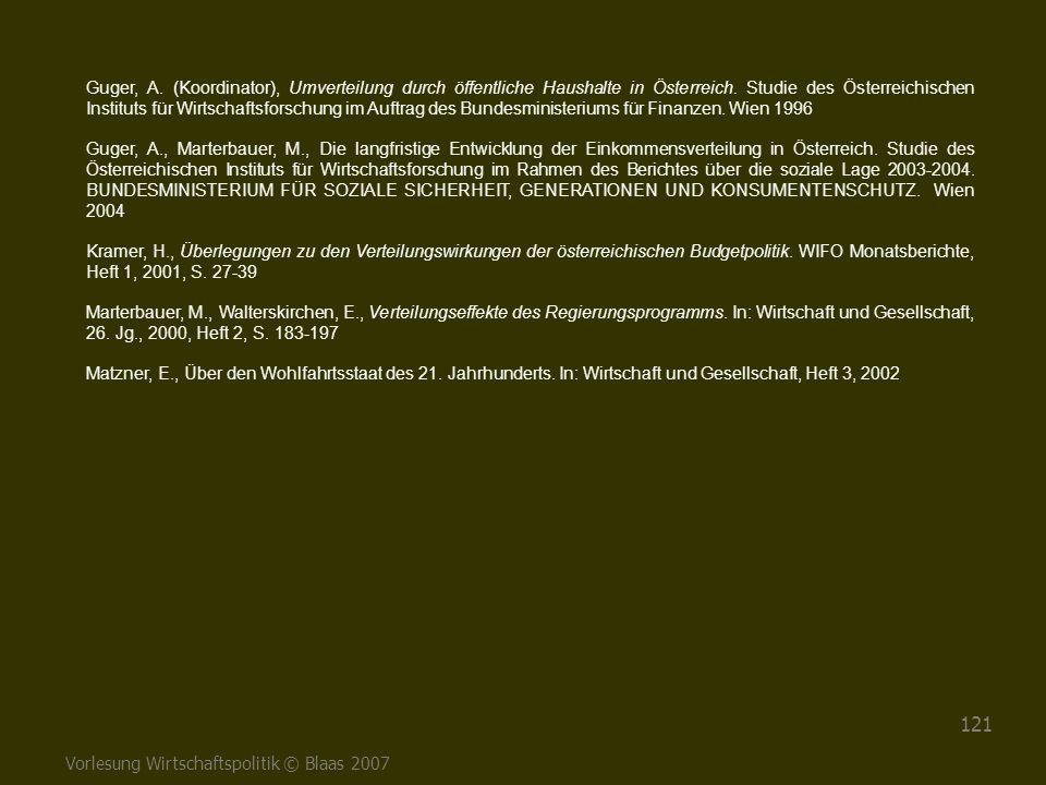 Vorlesung Wirtschaftspolitik © Blaas 2007 121 Guger, A. (Koordinator), Umverteilung durch öffentliche Haushalte in Österreich. Studie des Österreichis
