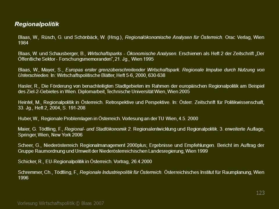 Vorlesung Wirtschaftspolitik © Blaas 2007 123 Regionalpolitik Blaas, W., Rüsch, G. und Schönbäck, W. (Hrsg.), Regionalökonomische Analysen für Österre