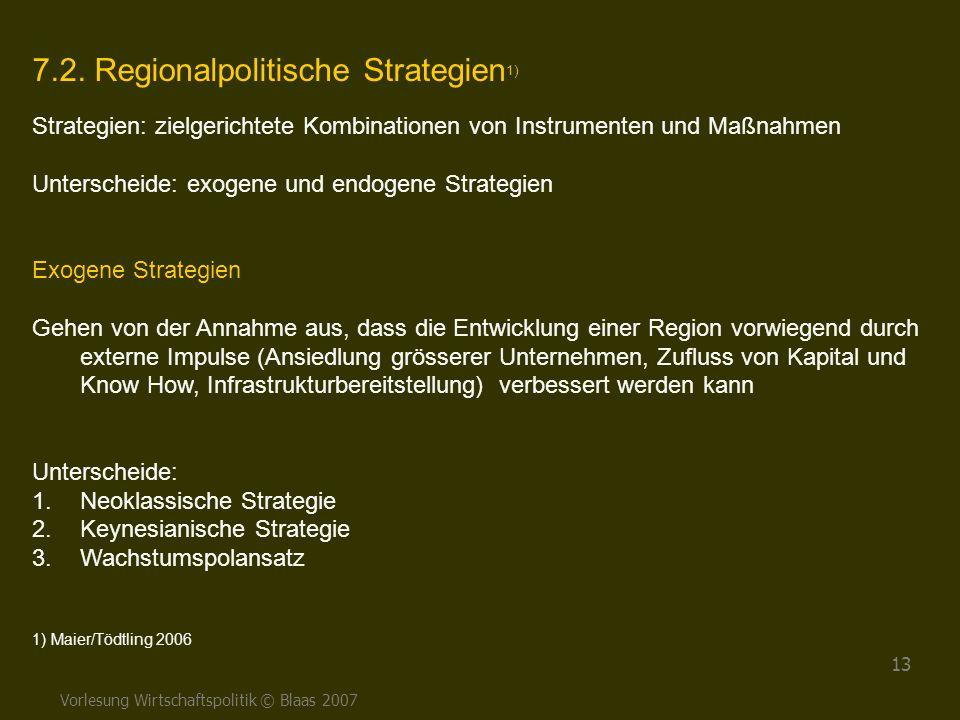 Vorlesung Wirtschaftspolitik © Blaas 2007 13 7.2. Regionalpolitische Strategien 1) Strategien: zielgerichtete Kombinationen von Instrumenten und Maßna