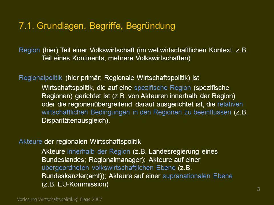 Vorlesung Wirtschaftspolitik © Blaas 2007 3 7.1. Grundlagen, Begriffe, Begründung Region (hier) Teil einer Volkswirtschaft (im weltwirtschaftlichen Ko
