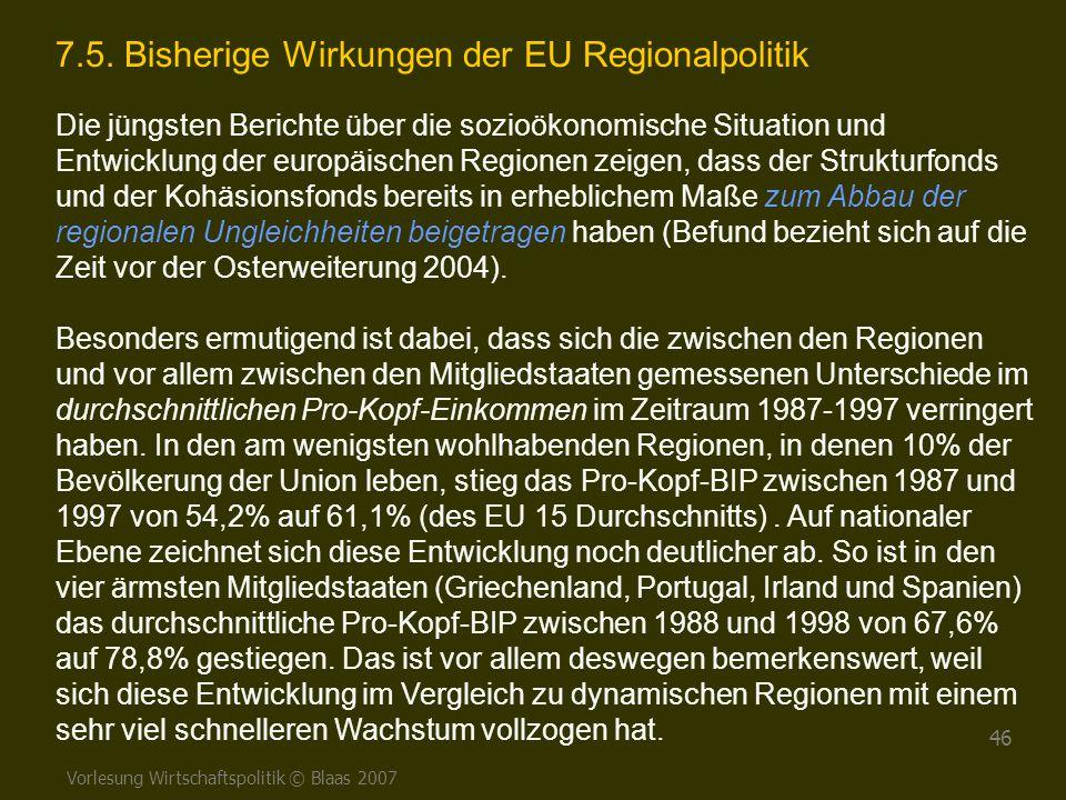 Vorlesung Wirtschaftspolitik © Blaas 2007 46 7.5. Bisherige Wirkungen der EU Regionalpolitik Die jüngsten Berichte über die sozioökonomische Situation