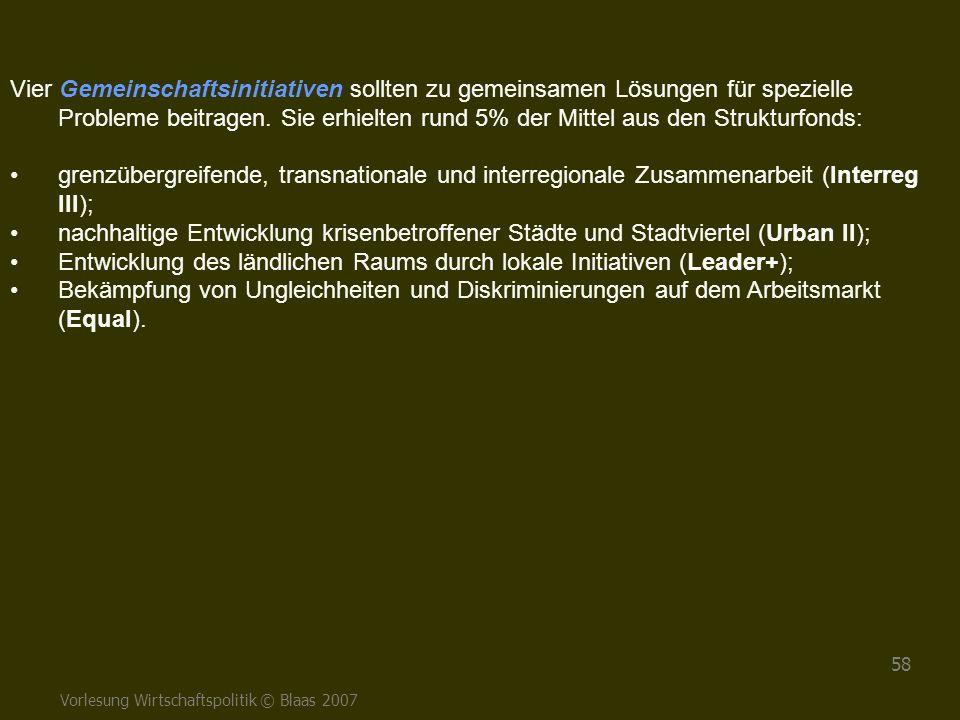 Vorlesung Wirtschaftspolitik © Blaas 2007 58 Vier Gemeinschaftsinitiativen sollten zu gemeinsamen Lösungen für spezielle Probleme beitragen. Sie erhie
