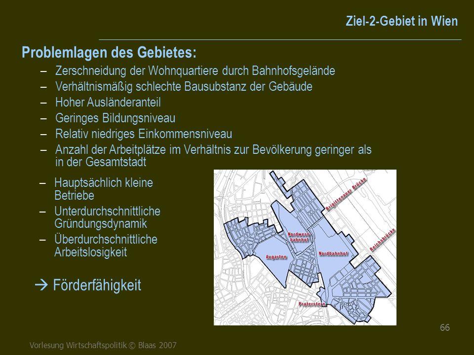 Vorlesung Wirtschaftspolitik © Blaas 2007 66 –Zerschneidung der Wohnquartiere durch Bahnhofsgelände –Verhältnismäßig schlechte Bausubstanz der Gebäude