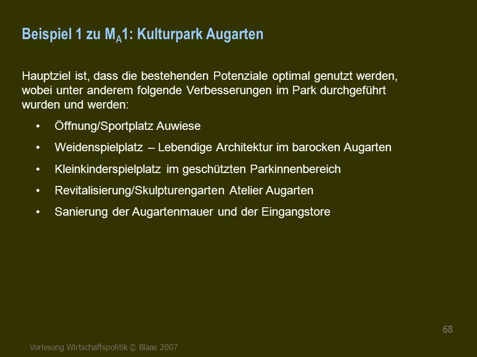 Vorlesung Wirtschaftspolitik © Blaas 2007 68 Beispiel 1 zu M A 1: Kulturpark Augarten Hauptziel ist, dass die bestehenden Potenziale optimal genutzt w