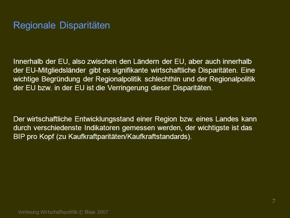 Vorlesung Wirtschaftspolitik © Blaas 2007 7 Regionale Disparitäten Innerhalb der EU, also zwischen den Ländern der EU, aber auch innerhalb der EU-Mitg