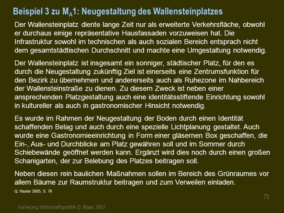 Vorlesung Wirtschaftspolitik © Blaas 2007 71 Beispiel 3 zu M A 1: Neugestaltung des Wallensteinplatzes Der Wallensteinplatz diente lange Zeit nur als