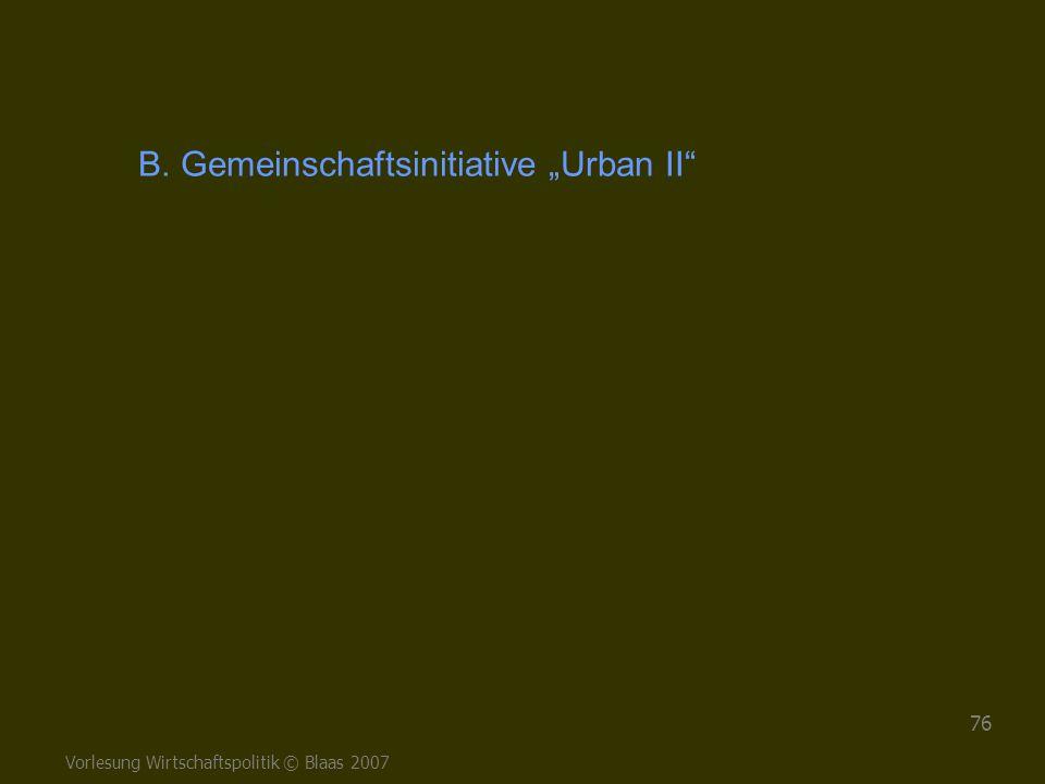 """Vorlesung Wirtschaftspolitik © Blaas 2007 76 B. Gemeinschaftsinitiative """"Urban II"""""""