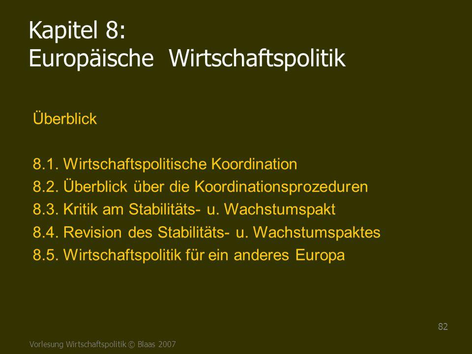 Vorlesung Wirtschaftspolitik © Blaas 2007 82 Überblick 8.1. Wirtschaftspolitische Koordination 8.2. Überblick über die Koordinationsprozeduren 8.3. Kr