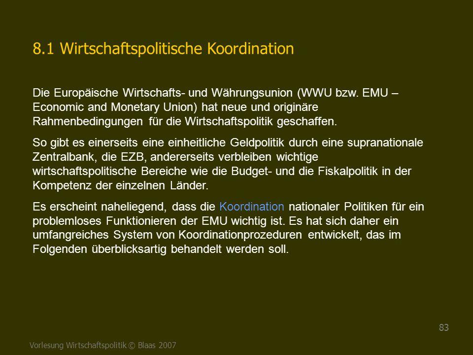 Vorlesung Wirtschaftspolitik © Blaas 2007 83 8.1 Wirtschaftspolitische Koordination Die Europäische Wirtschafts- und Währungsunion (WWU bzw. EMU – Eco