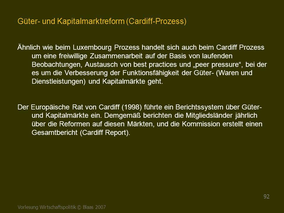 Vorlesung Wirtschaftspolitik © Blaas 2007 92 Güter- und Kapitalmarktreform (Cardiff-Prozess) Ähnlich wie beim Luxembourg Prozess handelt sich auch bei