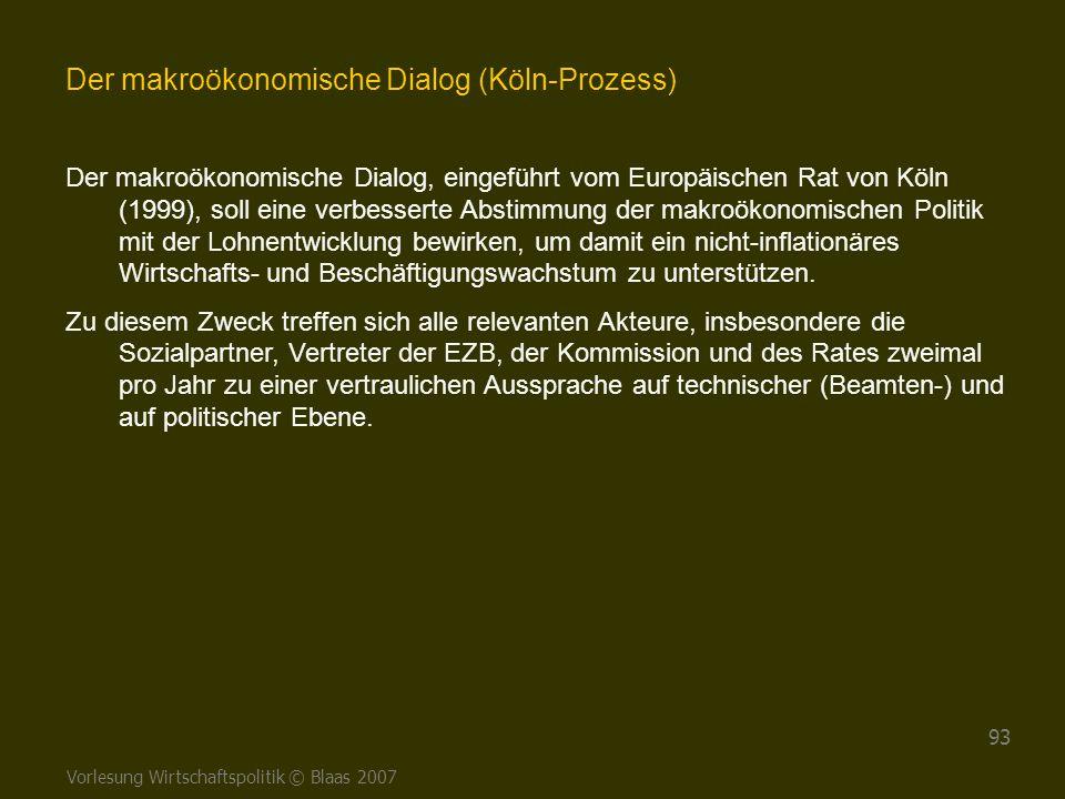 Vorlesung Wirtschaftspolitik © Blaas 2007 93 Der makroökonomische Dialog (Köln-Prozess) Der makroökonomische Dialog, eingeführt vom Europäischen Rat v