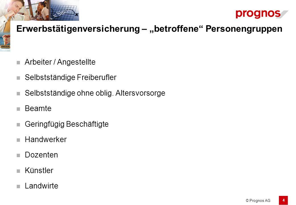 """5 © Prognos AG Erwerbstätigenversicherung – """"betroffene Personengruppen Arbeiter / Angestellte Selbstständige Freiberufler Künstler Selbstständige ohne oblig."""