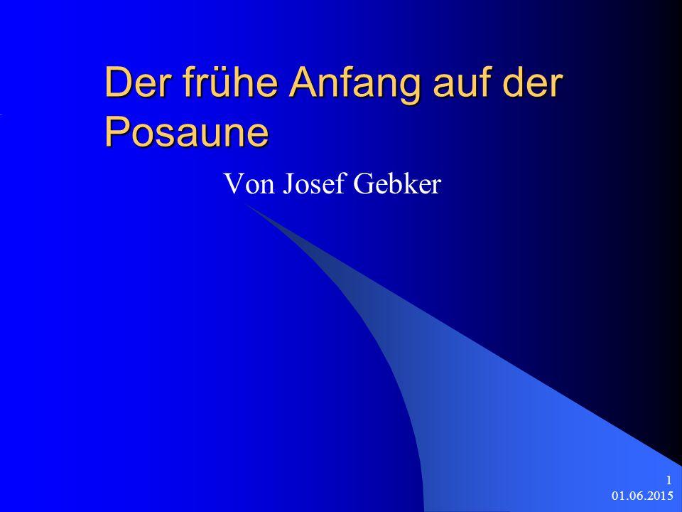 01.06.2015 1 Der frühe Anfang auf der Posaune Von Josef Gebker