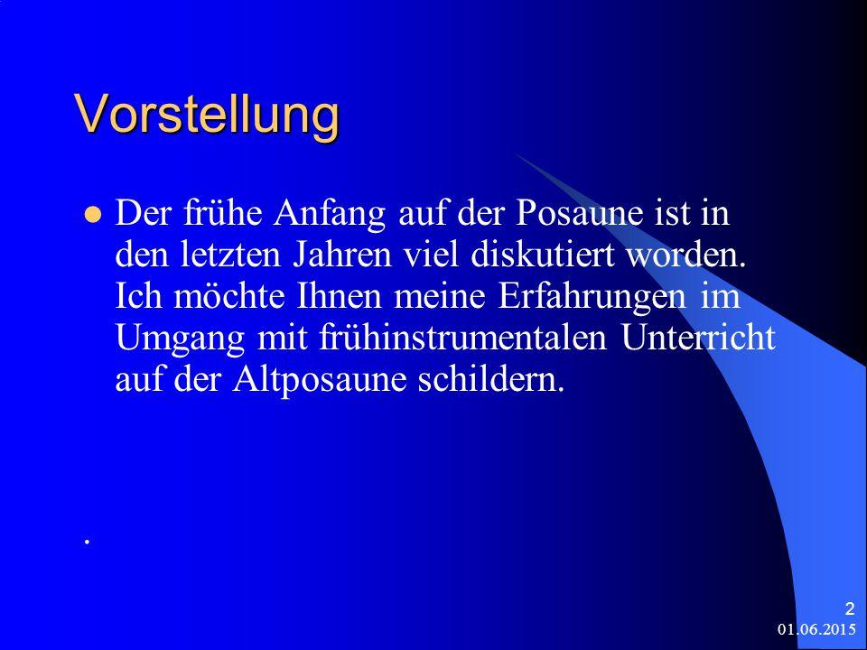 01.06.2015 2 Vorstellung Der frühe Anfang auf der Posaune ist in den letzten Jahren viel diskutiert worden.