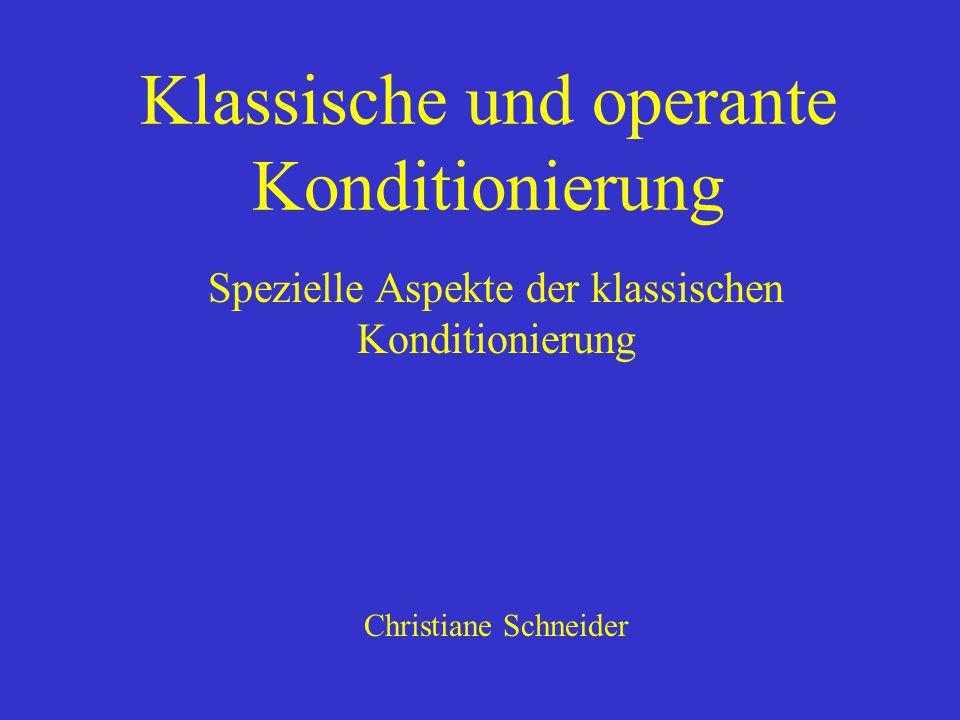 Klassische und operante Konditionierung Spezielle Aspekte der klassischen Konditionierung Christiane Schneider