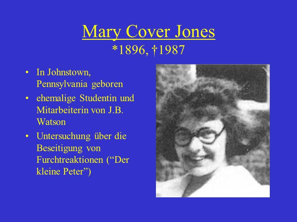 Mary Cover Jones *1896, †1987 In Johnstown, Pennsylvania geboren ehemalige Studentin und Mitarbeiterin von J.B. Watson Untersuchung über die Beseitigu
